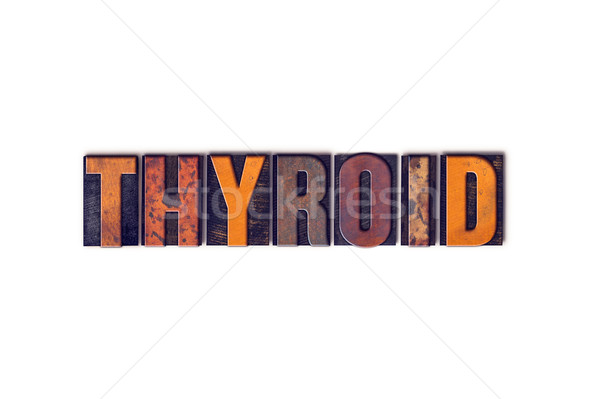 Thyroid Concept Isolated Letterpress Type Stock photo © enterlinedesign