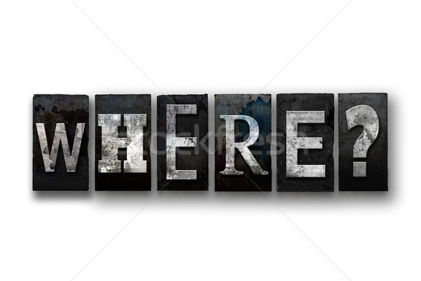 Stock photo: Where Concept Isolated Letterpress Type