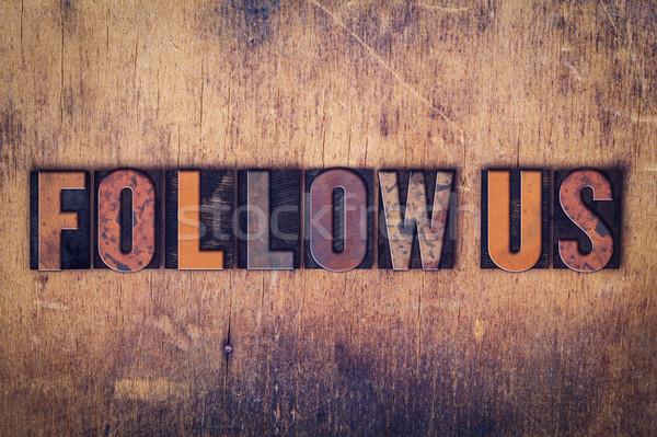 Follow Us Concept Wooden Letterpress Type Stock photo © enterlinedesign