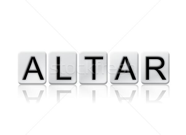 Ołtarz taflowy słowo odizolowany biały napisany Zdjęcia stock © enterlinedesign