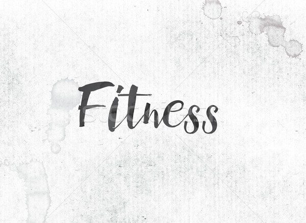 Fitness Concept Painted Ink Word and Theme Stock photo © enterlinedesign