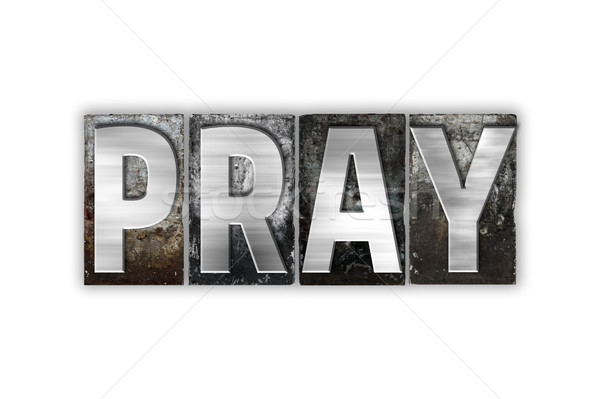 Pray Concept Isolated Metal Letterpress Type Stock photo © enterlinedesign