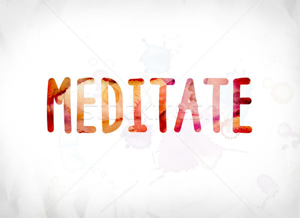 Meditate Concept Painted Watercolor Word Art Stock photo © enterlinedesign