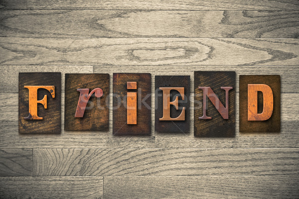 Friend Concept Wooden Letterpress Type Stock photo © enterlinedesign