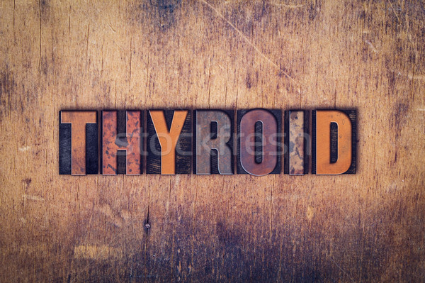 Thyroid Concept Wooden Letterpress Type Stock photo © enterlinedesign