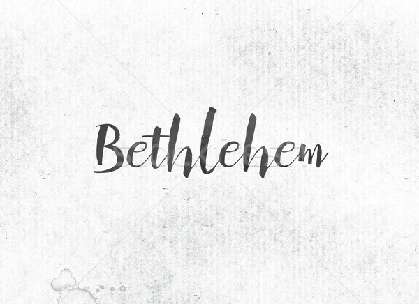 Bethlehem Concept Painted Ink Word and Theme Stock photo © enterlinedesign