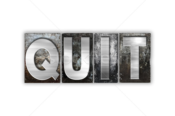 Quit Concept Isolated Metal Letterpress Type Stock photo © enterlinedesign