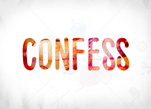 Confess Concept Painted Watercolor Word Art Stock photo © enterlinedesign