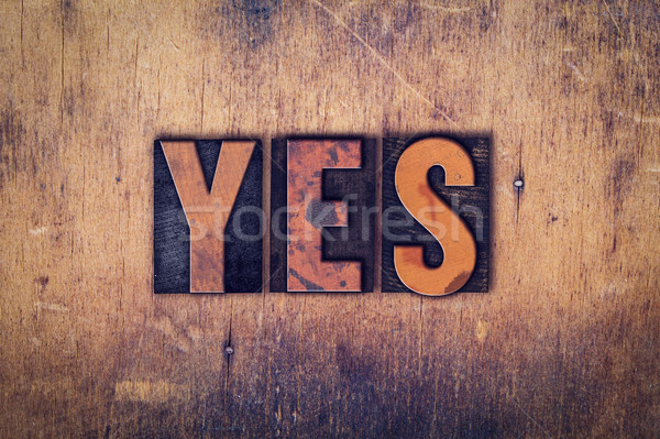 Yes Concept Wooden Letterpress Type Stock photo © enterlinedesign