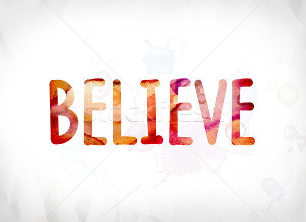 Believe Concept Painted Watercolor Word Art Stock photo © enterlinedesign