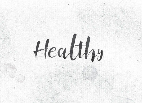 Healthy Concept Painted Ink Word and Theme Stock photo © enterlinedesign