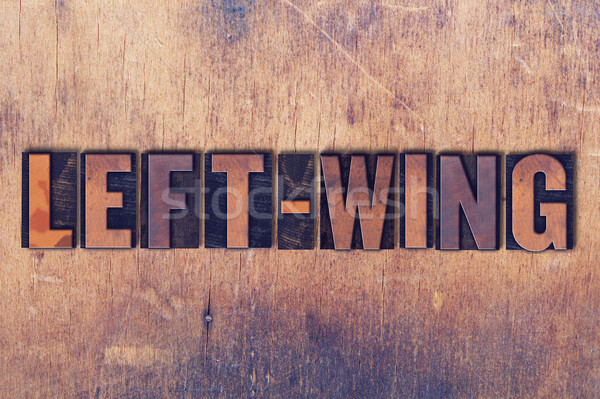 Left-Wing Theme Letterpress Word on Wood Background Stock photo © enterlinedesign