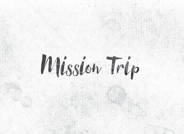 Mission Trip Concept Painted Ink Word and Theme Stock photo © enterlinedesign