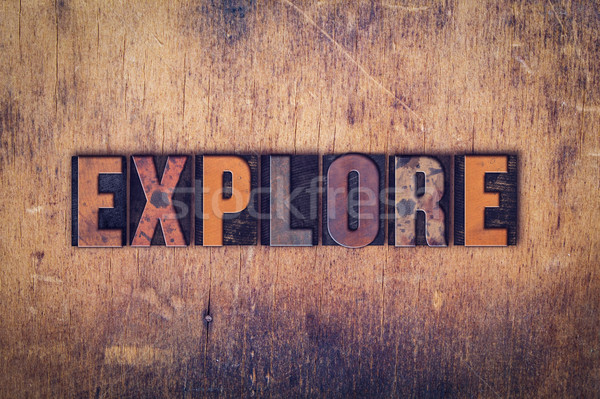Explore Concept Wooden Letterpress Type Stock photo © enterlinedesign
