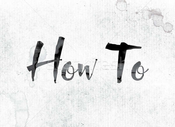 How To Concept Painted in Ink Stock photo © enterlinedesign