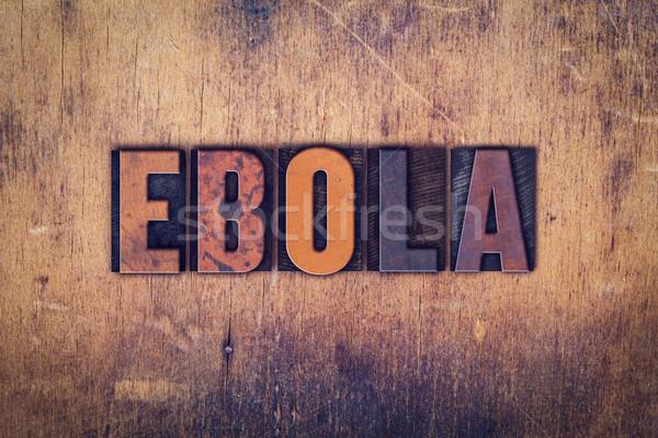 Ebola Concept Wooden Letterpress Type Stock photo © enterlinedesign