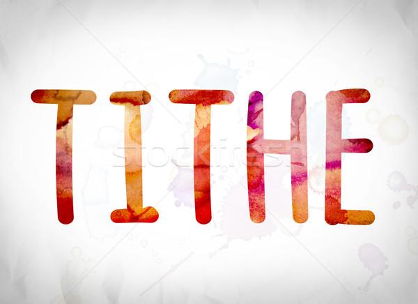 Tithe Concept Watercolor Word Art Stock photo © enterlinedesign