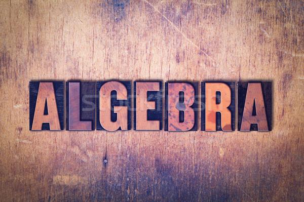 Algebra Theme Letterpress Word on Wood Background Stock photo © enterlinedesign