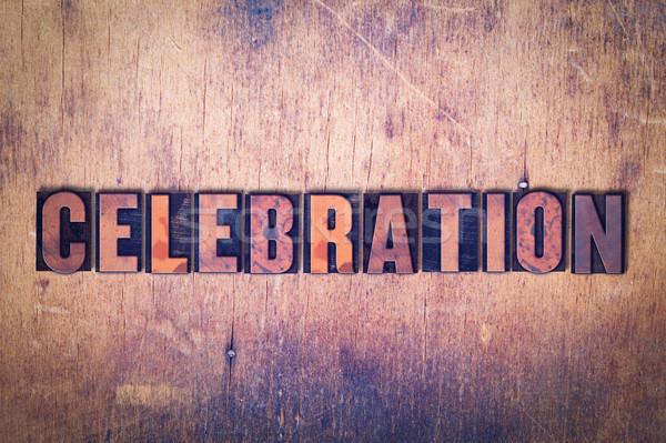 Celebration Theme Letterpress Word on Wood Background Stock photo © enterlinedesign