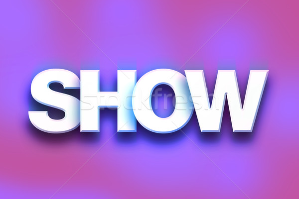 Show Concept Colorful Word Art Stock photo © enterlinedesign