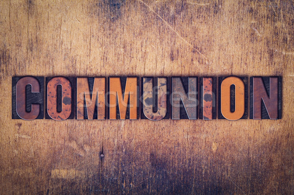 Communion Concept Wooden Letterpress Type Stock photo © enterlinedesign