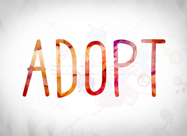 Adopt Concept Watercolor Word Art Stock photo © enterlinedesign