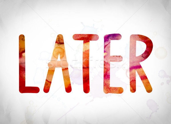 Later Concept Watercolor Word Art Stock photo © enterlinedesign