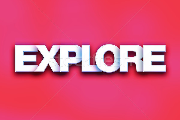 Explore Concept Colorful Word Art Stock photo © enterlinedesign
