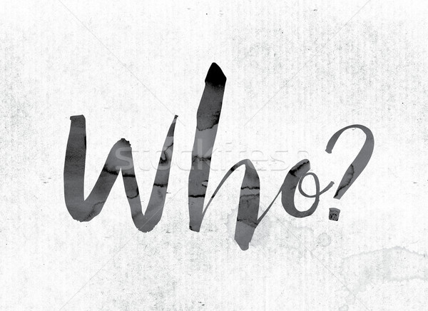Who Concept Painted in Ink Stock photo © enterlinedesign