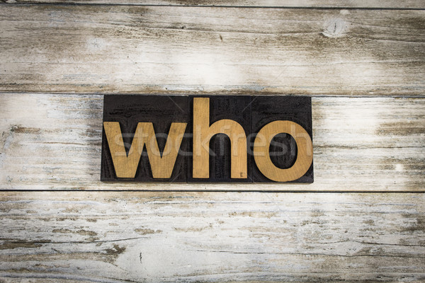 Who Letterpress Word on Wooden Background Stock photo © enterlinedesign