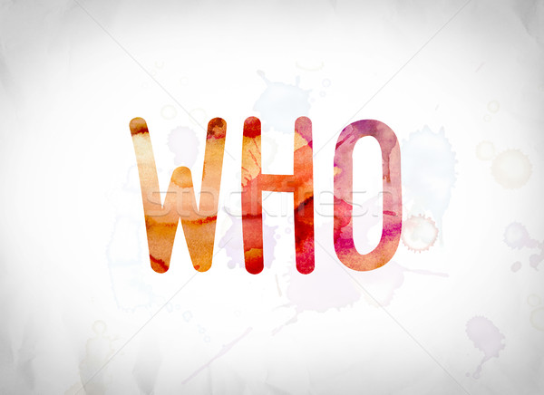 Who Concept Watercolor Word Art Stock photo © enterlinedesign