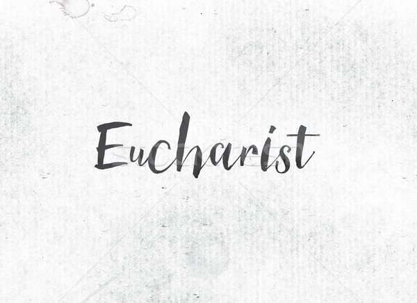 Eucharist Concept Painted Ink Word and Theme Stock photo © enterlinedesign