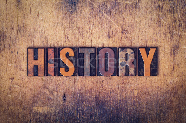History Concept Wooden Letterpress Type Stock photo © enterlinedesign