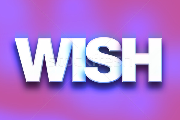Wish Concept Colorful Word Art Stock photo © enterlinedesign