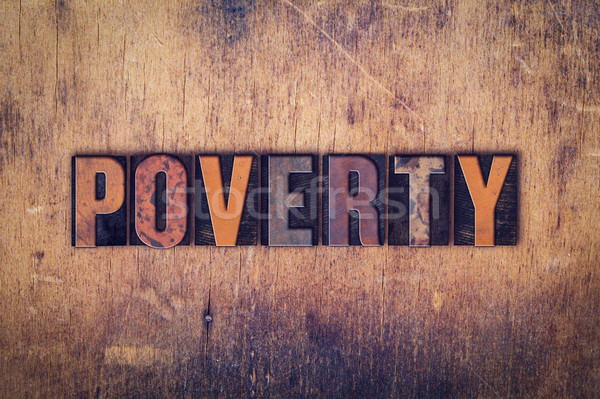 Poverty Concept Wooden Letterpress Type Stock photo © enterlinedesign
