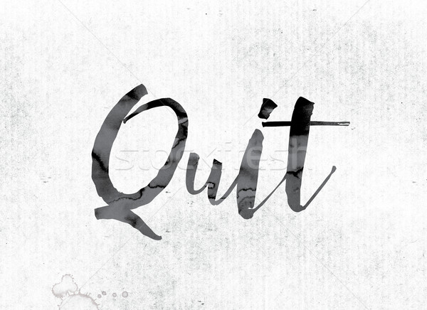 Quit Concept Painted in Ink Stock photo © enterlinedesign