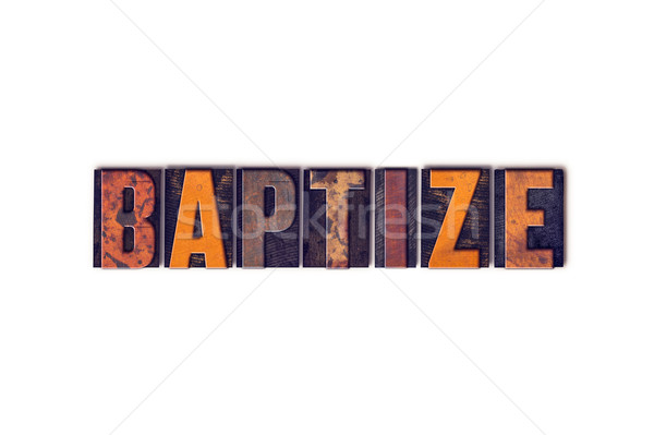 Baptize Concept Isolated Letterpress Type Stock photo © enterlinedesign