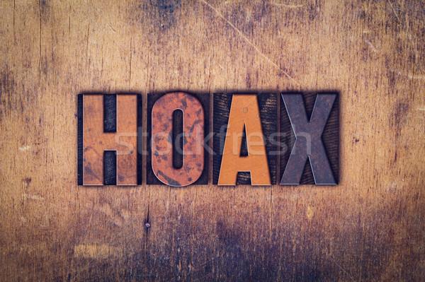 Hoax Concept Wooden Letterpress Type Stock photo © enterlinedesign