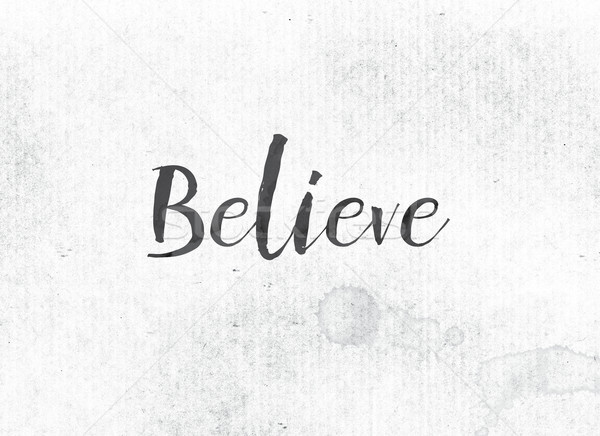 Believe Concept Painted Ink Word and Theme Stock photo © enterlinedesign