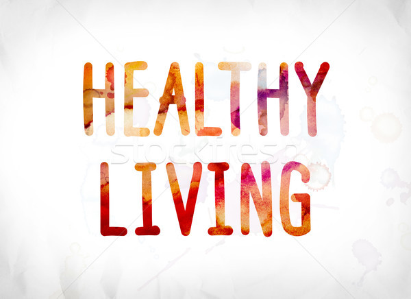 Healthy Living Concept Painted Watercolor Word Art Stock photo © enterlinedesign