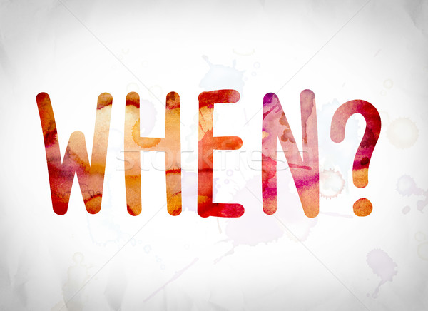 When? Concept Watercolor Word Art Stock photo © enterlinedesign