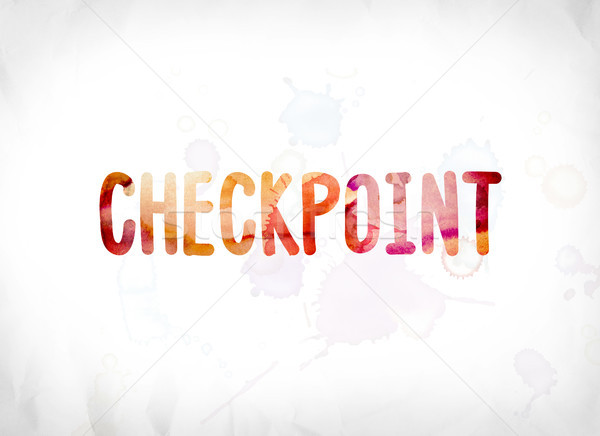Checkpoint Concept Painted Watercolor Word Art Stock photo © enterlinedesign