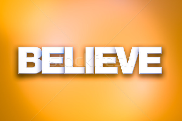 Believe Theme Word Art on Colorful Background Stock photo © enterlinedesign
