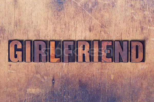 Girlfriend Theme Letterpress Word on Wood Background Stock photo © enterlinedesign