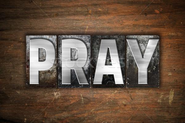 Pray Concept Metal Letterpress Type Stock photo © enterlinedesign