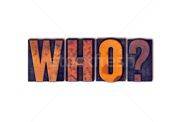 Who Concept Isolated Letterpress Type Stock photo © enterlinedesign