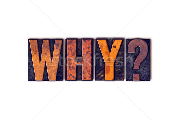 Why Concept Isolated Letterpress Type Stock photo © enterlinedesign