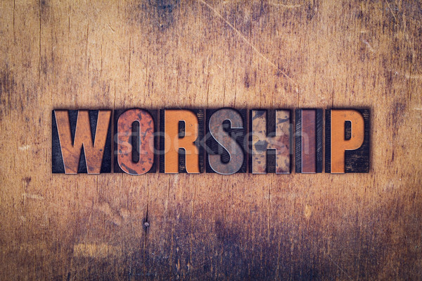 Worship Concept Wooden Letterpress Type Stock photo © enterlinedesign
