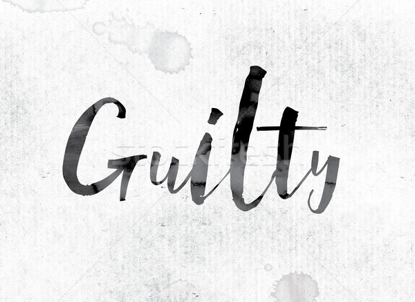 Guilty Concept Painted in Ink Stock photo © enterlinedesign