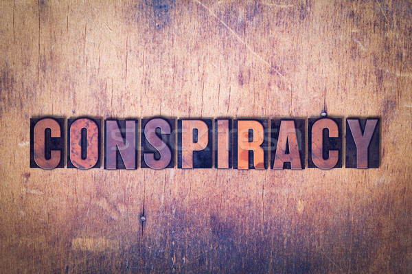 Conspiracy Theme Letterpress Word on Wood Background Stock photo © enterlinedesign